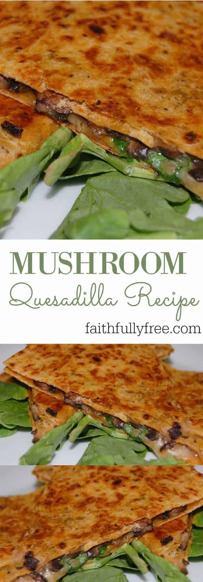 Mushroom Quesadilla Recipe | Faithfully Free
