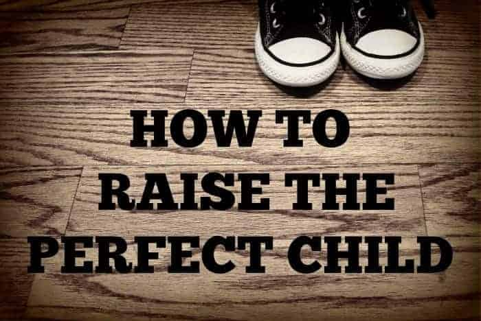 How To Raise The Perfect Child