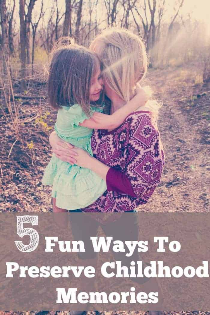 5 Fun Ways To Preserve Childhood Memories