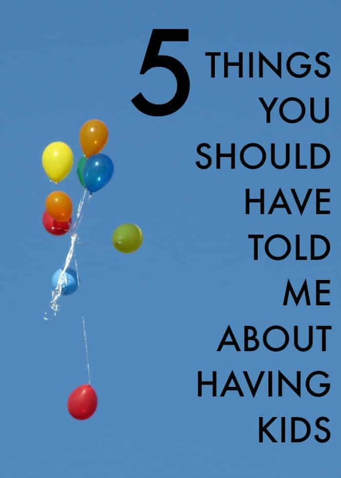 5 Things You Should Have Told Me About Having Kids Before I Had Them